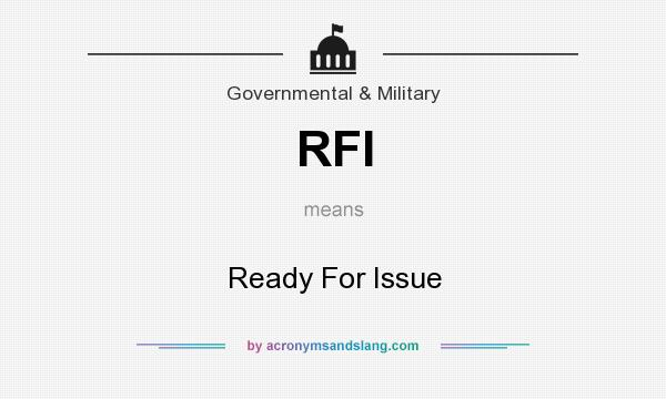 What does RFI mean? It stands for Ready For Issue
