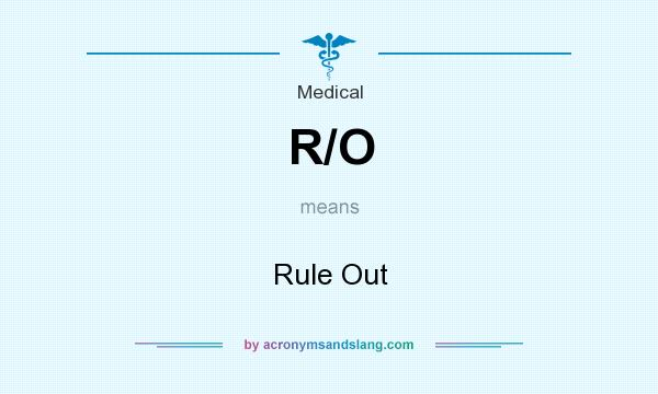 What does R/O mean? It stands for Rule Out