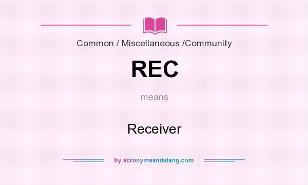 What does REC mean? It stands for Receiver