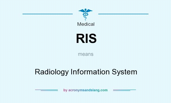 What does RIS mean? It stands for Radiology Information System