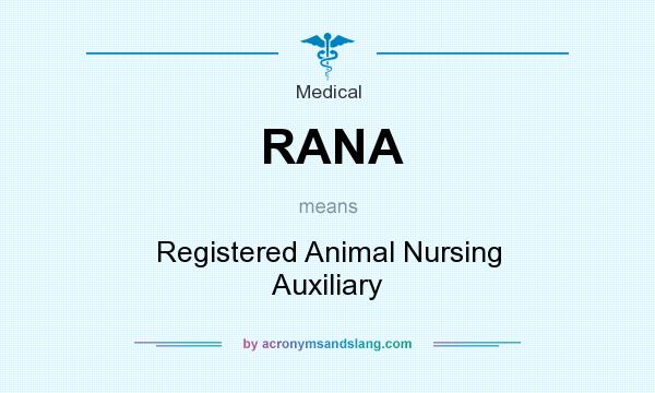 What does RANA mean? It stands for Registered Animal Nursing Auxiliary