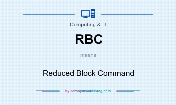 What does RBC mean? It stands for Reduced Block Command