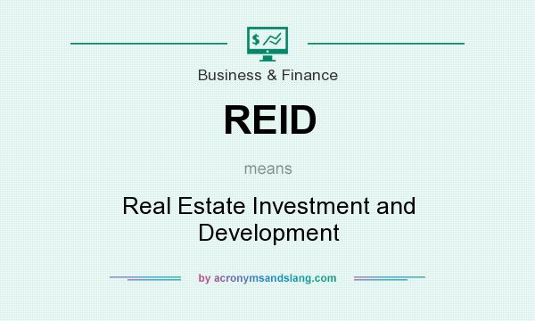 What does REID mean? It stands for Real Estate Investment and Development