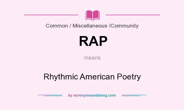 What does RAP mean? It stands for Rhythmic American Poetry