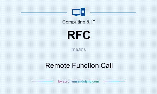 What does RFC mean? It stands for Remote Function Call