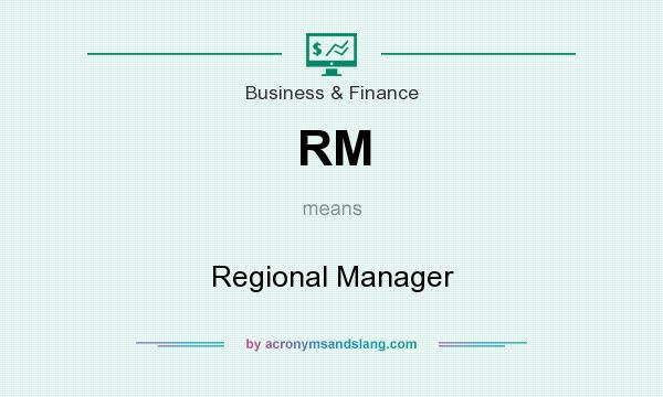 What does RM mean? It stands for Regional Manager