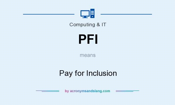 What does PFI mean? It stands for Pay for Inclusion