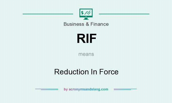 What does RIF mean? It stands for Reduction In Force