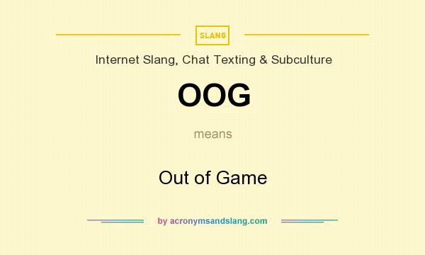 What does OOG mean? It stands for Out of Game