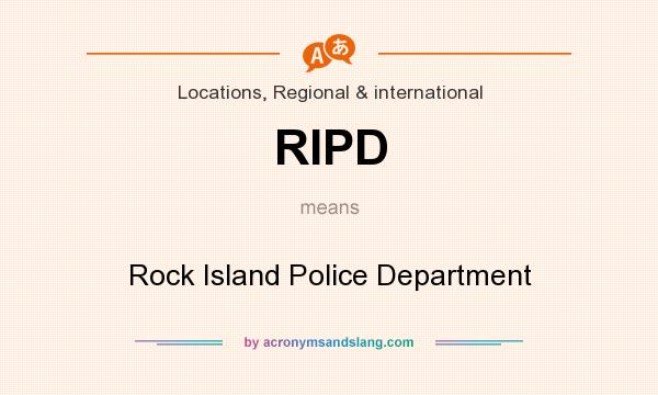 What does RIPD mean? It stands for Rock Island Police Department