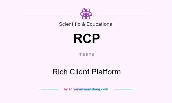 What does RCP mean? It stands for Rich Client Platform