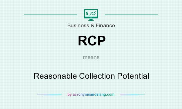 What does RCP mean? It stands for Reasonable Collection Potential