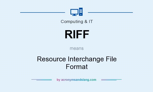 What does RIFF mean? It stands for Resource Interchange File Format
