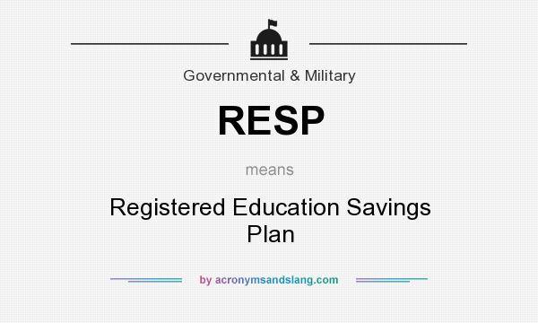 What does RESP mean? It stands for Registered Education Savings Plan