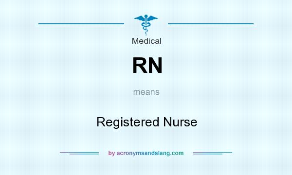 What does RN mean? It stands for Registered Nurse