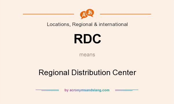 What does RDC mean? It stands for Regional Distribution Center