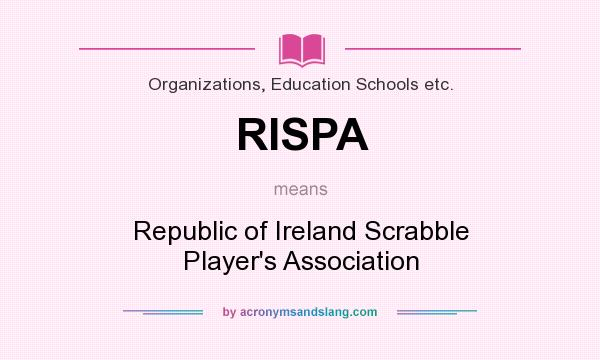 What does RISPA mean? It stands for Republic of Ireland Scrabble Player`s Association