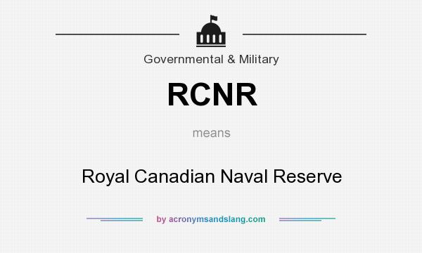 What does RCNR mean? It stands for Royal Canadian Naval Reserve