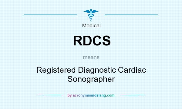 What does RDCS mean? It stands for Registered Diagnostic Cardiac Sonographer