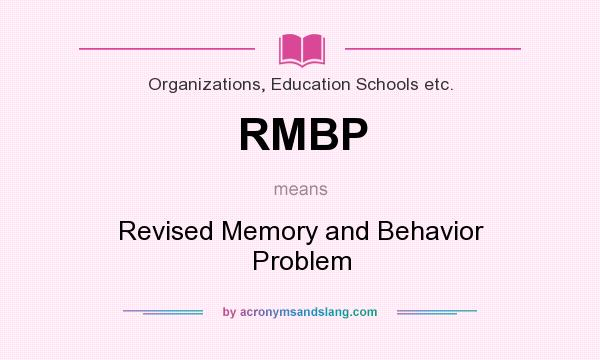 What does RMBP mean? It stands for Revised Memory and Behavior Problem