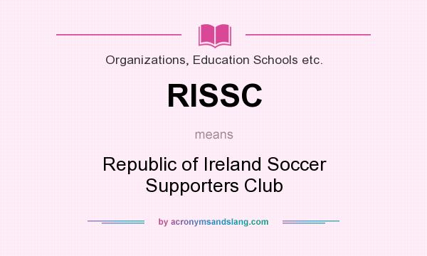 What does RISSC mean? It stands for Republic of Ireland Soccer Supporters Club