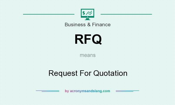 What does RFQ mean? It stands for Request For Quotation