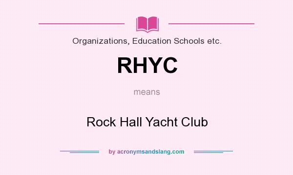 What does RHYC mean? It stands for Rock Hall Yacht Club