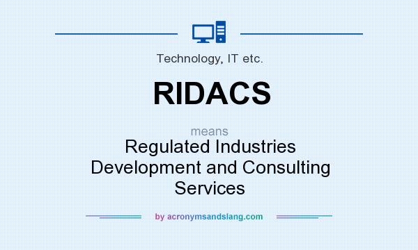 What does RIDACS mean? It stands for Regulated Industries Development and Consulting Services
