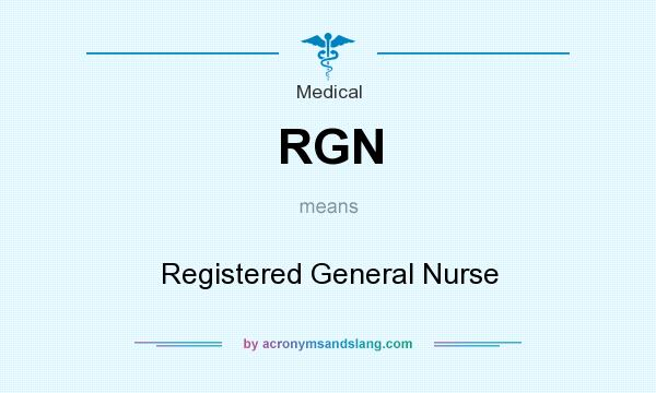 What does RGN mean? It stands for Registered General Nurse