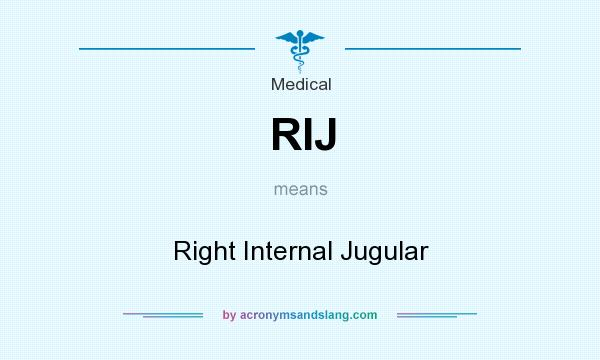 What does RIJ mean? It stands for Right Internal Jugular