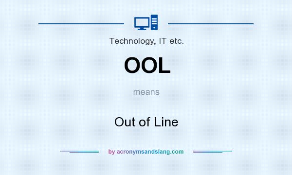 What does OOL mean? It stands for Out of Line
