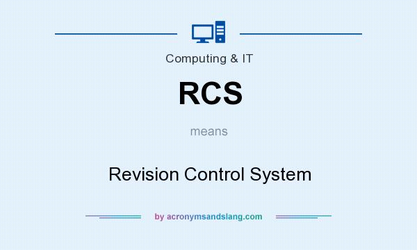 What does RCS mean? It stands for Revision Control System