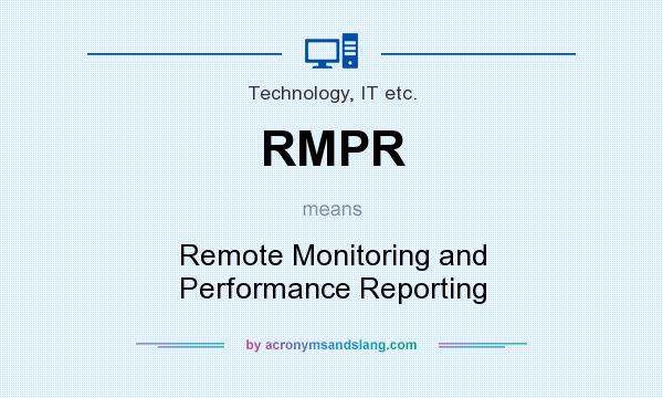 What does RMPR mean? It stands for Remote Monitoring and Performance Reporting
