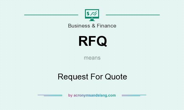 What does RFQ mean? It stands for Request For Quote