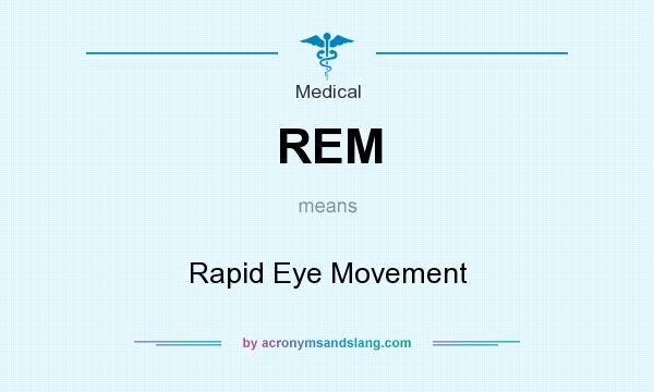 What does REM mean? It stands for Rapid Eye Movement