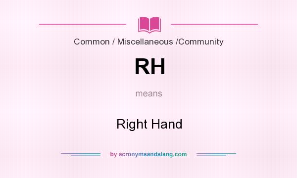 What does RH mean? It stands for Right Hand