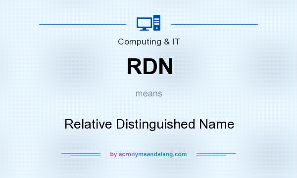 What does RDN mean? It stands for Relative Distinguished Name
