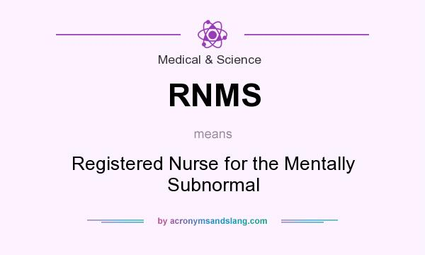 What does RNMS mean? It stands for Registered Nurse for the Mentally Subnormal