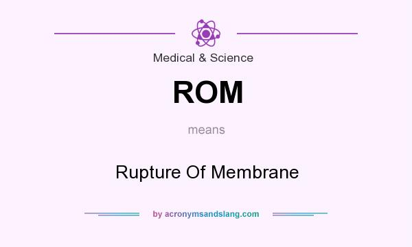 What does ROM mean? It stands for Rupture Of Membrane