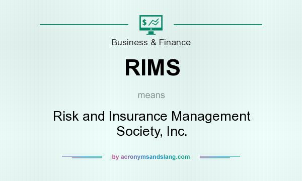 What does RIMS mean? It stands for Risk and Insurance Management Society, Inc.