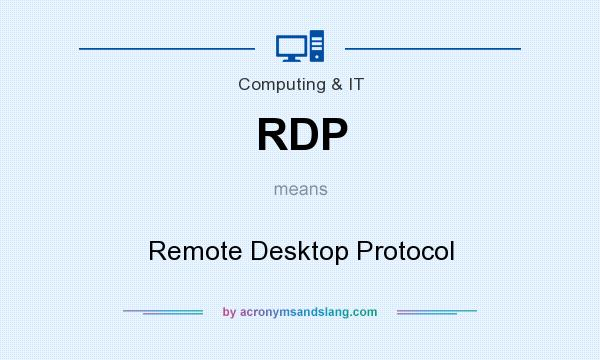 What does RDP mean? It stands for Remote Desktop Protocol