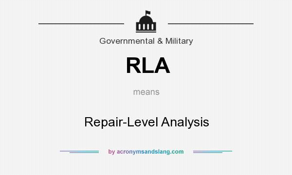 What does RLA mean? It stands for Repair-Level Analysis