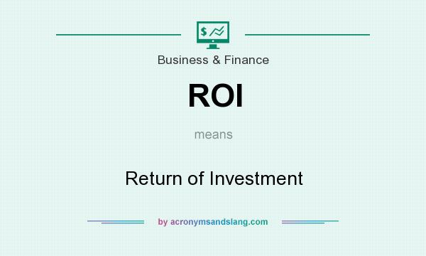 What does ROI mean? It stands for Return of Investment
