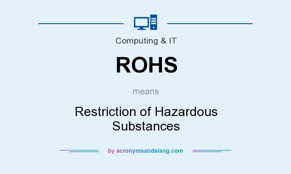 What does ROHS mean? It stands for Restriction of Hazardous Substances