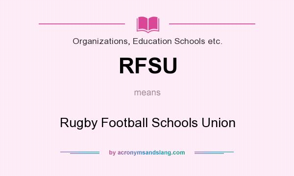 What does RFSU mean? It stands for Rugby Football Schools Union