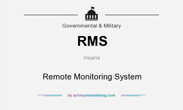 What does RMS mean? It stands for Remote Monitoring System