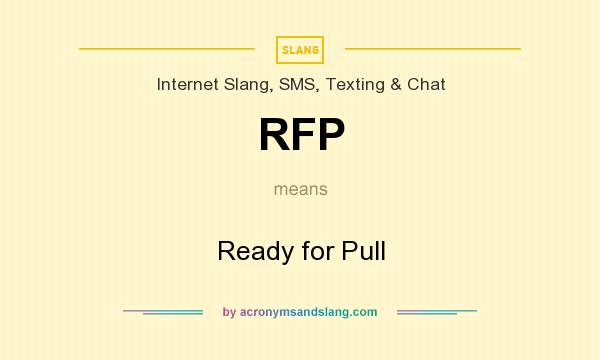 What does RFP mean? It stands for Ready for Pull