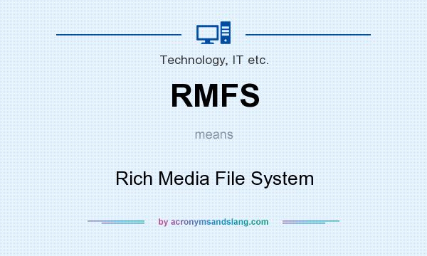 What does RMFS mean? It stands for Rich Media File System
