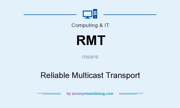 What does RMT mean? It stands for Reliable Multicast Transport