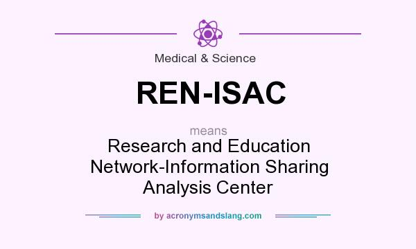 What does REN-ISAC mean? It stands for Research and Education Network-Information Sharing Analysis Center